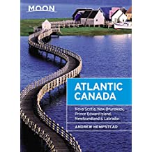 Moon Atlantic Canada: Nova Scotia, New Brunswick, Prince Edward Island, Newfoundland & Labrador (Travel Guide)