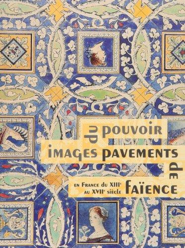 Les pavements de faïence en France du XIIe au XVIIIe siècle : images du pouvoir