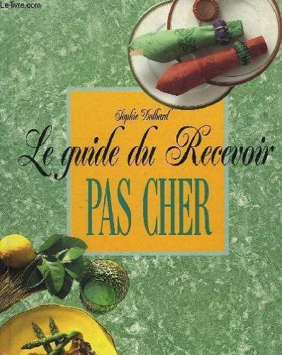 Le guide du recevoir pas cher (Collection dirigée par Sylvie Diarté)