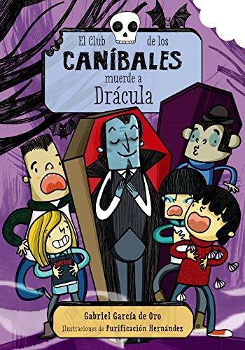 El Club de los Caníbales muerde a Drácula (Literatura Infantil (6-11 Años) - Narrativa Infantil) por Gabriel García de Oro