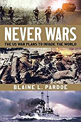 Never Wars: The US Plans to Invade the World by Blaine L. Pardoe (2014-11-19)