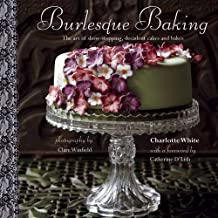Burlesque Baking: The art of show-stopping, decadent cakes and bakes by Charlotte White (2014-02-13)