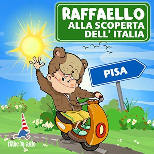 Raffaello alla scoperta dell'Italia - Pisa. Il fantasma della Torre di Pisa  Audiolibri