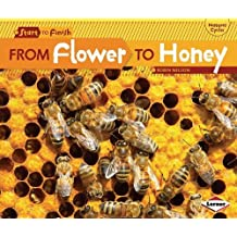 From Flower to Honey (Start to Finish, Second (Paperback)) by Robin Nelson (2012-01-01)
