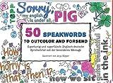 50 Speakwords to outcolour and forsend: Superlustig und superfalsch: Englisch-deutsche Sprichwörter mit der besonderen Message