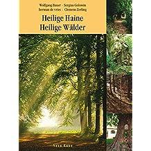 Heilige Haine - Heilige Wälder: Ein kulturgeschichtlicher Reiseführer