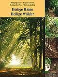Heilige Haine - Heilige Wälder: Ein kulturgeschichtlicher Reiseführer - Wolfgang Bauer
