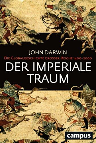 Der imperiale Traum: Die Globalgeschichte großer Reiche 1400-2000