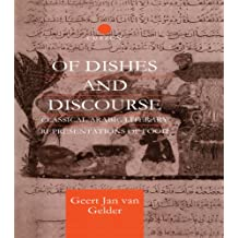 Of Dishes and Discourse: Classical Arabic Literary Representations of Food (Routledge Studies in Middle Eastern Literatures)