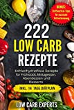 Produkt-Bild: 222 Low Carb Rezepte: Kohlenhydratfreie Rezepte für Frühstück, Mittagessen, Abendessen und Desserts inkl. 14 Tage Diätplan
