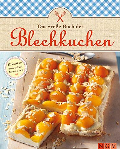 Das große Buch der Blechkuchen: Die schönsten Rezepte zum Backen von Obstkuchen und weiteren leckeren Kuchen vom Blech (Das große Backbuch)