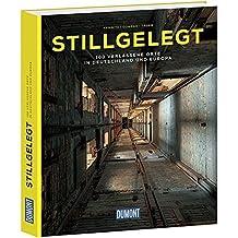 DuMont Bildband Stillgelegt: 100 verlassene Orte in Deutschland und Europa (DuMont Bildband E-Book)