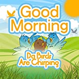 Good Morning to You (The Birds Are Chirping ) [Explicit]