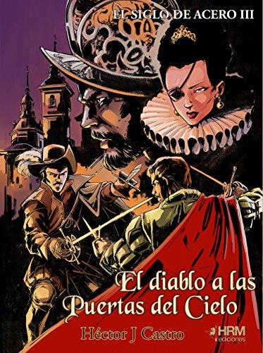 EL SIGLO DE ACERO III: El Diablo a las puertas del Cielo por Héctor J. Castro
