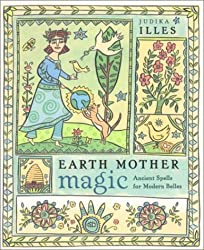 Earth Mother Magic: Ancient Spells for Modern Belles by Judika Illes (2001-08-01)