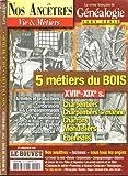 LA REVUE FRANCAISE DE GENEALOGIE. NOS ANCÊTRES, VIE ET METIERS. HORS-SERIE. 5 METIERS DU BOIS XVIIe-XIXe SIECLE. CHARPENTIERS / CHARPENTIERS DE MARINE / CHARRONS / MENUISIERS / EBENISTES