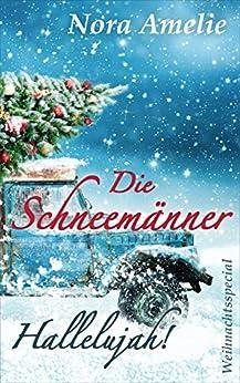Die Schneemänner - Hallelujah! Weihnachtsspecial (Schneemänner-Reihe 4) (German Edition) by [Amelie, Nora]