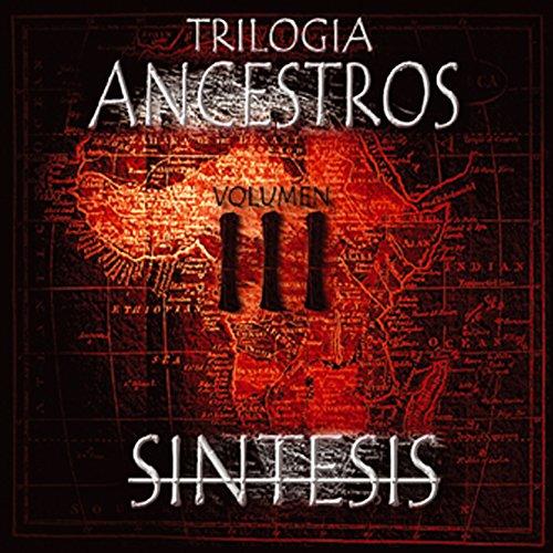 Trilogía Ancestros: Síntesis, ...