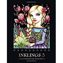 INKLINGS 3 colouring book by Tanya Bond: Coloring book for adults, teens and children, featuring 24 single sided fantasy art illustrations by Tanya ... birds, animals and other charming creatures.
