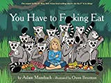 You Have to F*****g Eat by Adam Mansbach (2014-11-12)
