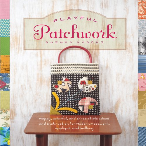 Playful Patchwork: Happy, Colorful, and Irresistible Ideas and Instruction for Modern Piecework, Appliqué, and Quilting par Suzuko Koseki