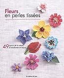 Fleurs en perles tissées - 49 joyaux de la nature à transformer en bijoux