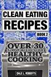 Clean Eating Recipes Book 2: Over 30 Simple Recipes for Healthy Cooking (Clean Food Diet Cookbook) (English Edition)