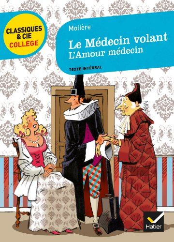 Le Médecin volant: suivi de L'Amour médecin par Molière