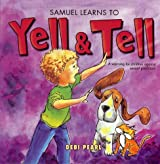 Samuel Learns to Yell and Tell: A Warning For Children Against Sexual Predators by Debi Pearl (2010-10-11)