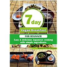 7 day Vegan Breakfast: - Easy Japanese Cooking for Beginner- (7 day Vegan Breakfast - Easy Japanese Cooking for Beginner- Book 1) (English Edition)