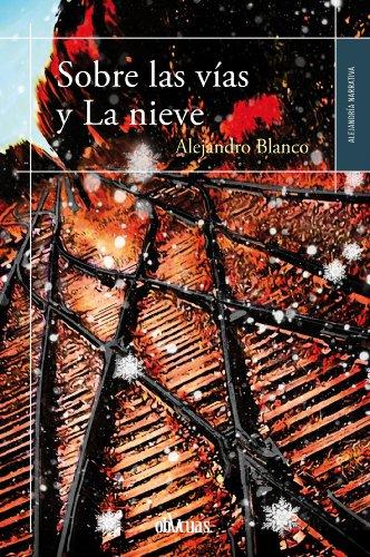 Sobre las vías y La nieve (Alejandría nº 12) por Alejandro Blanco