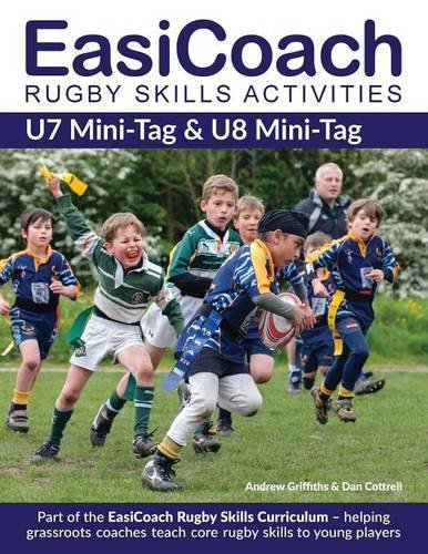 EasiCoach Rugby Skills Activities: U7 Mini-Tag & U8 Mini-Tag (Easicoach Rugby Skills Curriculum) por Andrew Griffiths