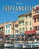 Reise durch Südfrankreich: Ein Bildband mit über 195 Bildern auf 140 Seiten - STÜRTZ Verlag