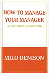 How to Manage Your Manager: All the Credit, Half the Work Paperback