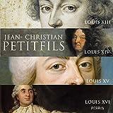 Les Rois de France : Louis XIII, Louis XIV, Louis XV, Louis XVI