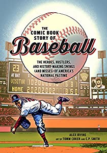 The Comic Book Story of Baseball: The Heroes, Hustlers, and History-Making...