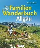 Das große Familienwanderbuch Allgäu: Die schönsten Touren zu Hütten, Gipfeln, Almen und Bergwiesen