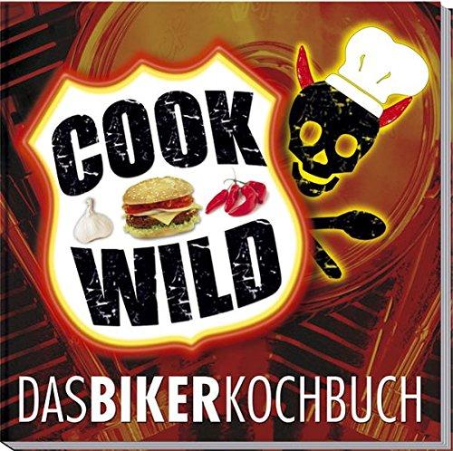 Cook wild: Das Bikerkochbuch (Cook Wild / Die Biker-Kochbücher)