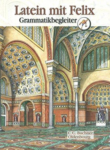 Latein mit Felix. Unterrichtswerk für Latein als gymnasiale Eingangssprache / Latein mit Felix Grammatikbegleiter