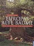 Europas alte Bäume: Ihre Geschichten, ihre Geheimnisse