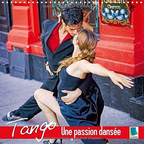 tango-une-passion-dansee-calendrier-mural-2017-300-x-300-mm-square-tango-la-plus-erotique-de-toutes-
