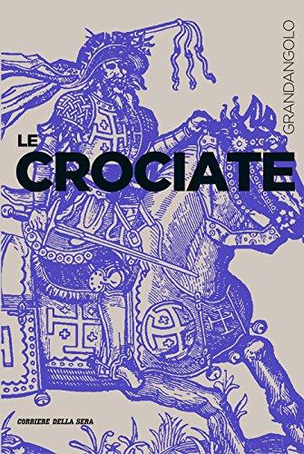 Le Crociate (Grandangolo Storia)