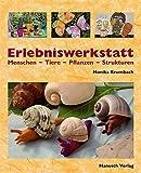 Erlebniswerkstatt Menschen - Tiere - Pflanzen - Strukturen: Projekte für Kinder und Jugendliche mit Ton und anderen Materialien