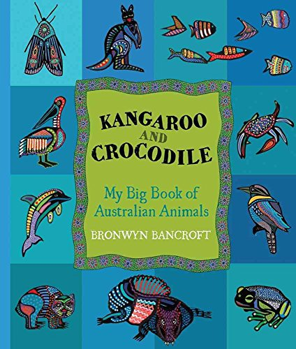 [(Kangaroo and Crocodile : My Big Book of Australian Animals)] [By (author) Bronwyn Bancroft] published on (September, 2012)