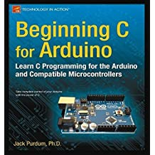 Beginning C for Arduino: Learn C Programming for the Arduino (Technology in Action) by Jack Purdum (2012-12-07)