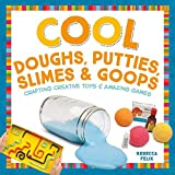 Cool Doughs, Putties, Slimes, Goops: Crafting Creative Toys & Amazing Games (Cool Toys & Games)
