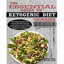 THE ESSENTIAL GUIDE TO KETOGENIC DIET COOKBOOK FOR BEGINNERS: Your Step-by-Step Guide to Living the Keto Lifestyle with Beginners Guide to Shed Weight & Get Healthy. (English Edition)