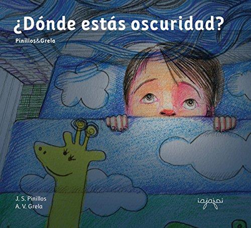 ¿Dónde estás oscuridad?: libro ilustrado infantil - dormir niños (Cuentos Mata Miedos nº 1) por J.S. Pinillos