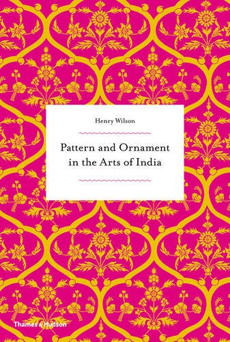 Pattern and ornament in the arts of India par Henry Wilson