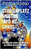 Studienplatz Medizin: Info NC-Chaos: Das Regulier-Chaos des Medizin-NC endlich besser begreifen! (AHA7 NC SIEGER 2) (German Edition)